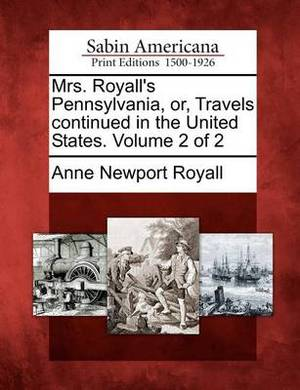 Mrs. Royall's Pennsylvania, Or, Travels Continued in the United States. Volume 2 of 2