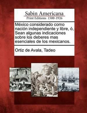 M Xico Considerado Como Naci N Independiente y Libre, , Sean Algunas Indicaciones Sobre Los Deberes Mas Esenciales de Los Mexicanos.