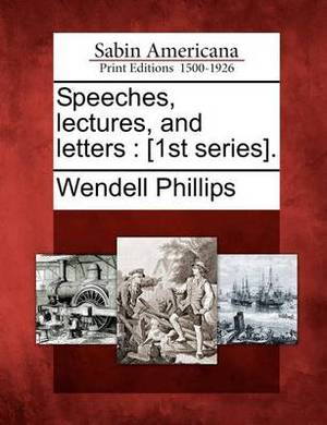 Speeches, Lectures, and Letters: [1st Series].