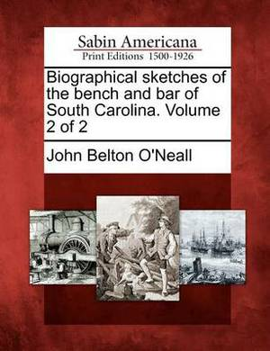 Biographical Sketches of the Bench and Bar of South Carolina. Volume 2 of 2