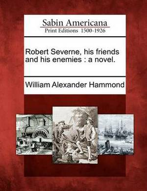 Robert Severne, His Friends and His Enemies: A Novel.