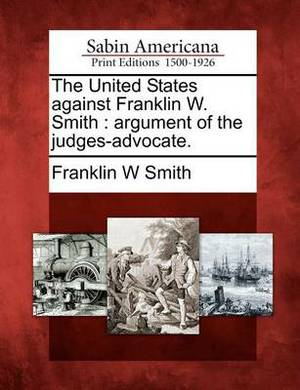 The United States Against Franklin W. Smith: Argument of the Judges-Advocate.