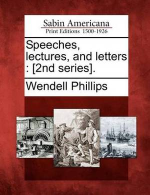 Speeches, Lectures, and Letters: [2nd Series].
