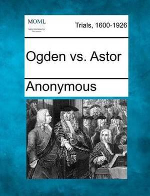 Ogden vs. Astor