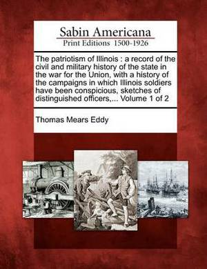 The Patriotism of Illinois: A Record of the Civil and Military History of the State in the War for the Union, with a History of the Campaigns in Which Illinois Soldiers Have Been Conspicious, Sketches of Distinguished Officers, ... Volume 1 of 2