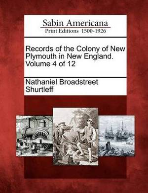 Records of the Colony of New Plymouth in New England. Volume 4 of 12
