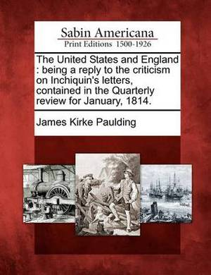 The United States and England: Being a Reply to the Criticism on Inchiquin's Letters, Contained in the Quarterly Review for January, 1814.