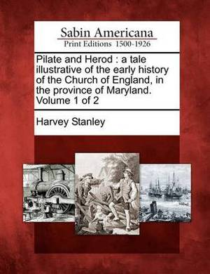 Pilate and Herod: A Tale Illustrative of the Early History of the Church of England, in the Province of Maryland. Volume 1 of 2