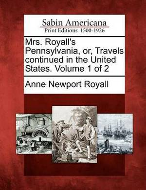 Mrs. Royall's Pennsylvania, Or, Travels Continued in the United States. Volume 1 of 2
