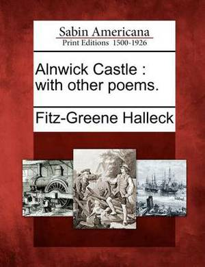 Alnwick Castle: With Other Poems.