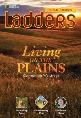 Ladders Social Studies 3: Living on the Plains (On-Level)