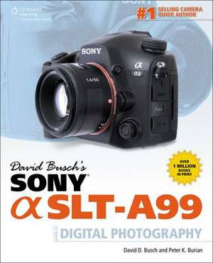 David Busch's Sony Alpha SLT-A99 GDE Digital SLR Photography