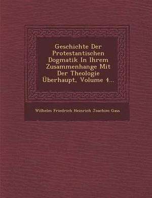 Geschichte Der Protestantischen Dogmatik in Ihrem Zusammenhange Mit Der Theologie Uberhaupt, Volume 4...