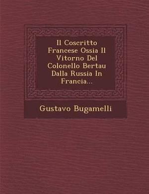 Il Coscritto Francese Ossia Il Vitorno del Colonello Bertau Dalla Russia in Francia...