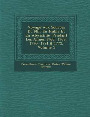 Voyage Aux Sources Du Nil, En Nubie Et En Abyssinie: Pendant Les Ann Es 1768, 1769, 1770, 1771 & 1772, Volume 5