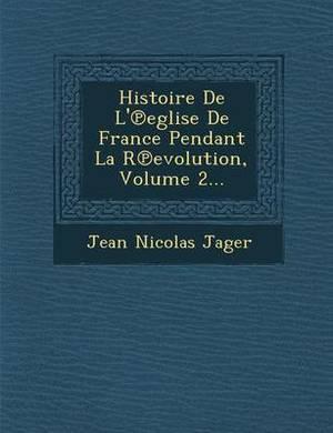 Histoire de L' Eglise de France Pendant La R Evolution, Volume 2...