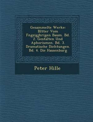 Gesammelte Werke: Bl Tter Vom F Ngzigj Hrigen Baum. Bd. 2. Gestalten Und Aphorismen. Bd. 3. Dramatische Dichtungen. Bd. 4. Die Hassenburg