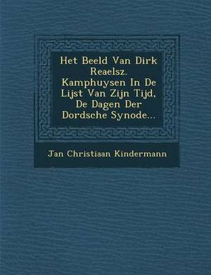 Het Beeld Van Dirk Reaelsz. Kamphuysen in de Lijst Van Zijn Tijd, de Dagen Der Dordsche Synode...