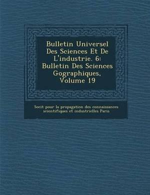 Bulletin Universel Des Sciences Et de L'Industrie. 6: Bulletin Des Sciences Geographiques, Volume 19
