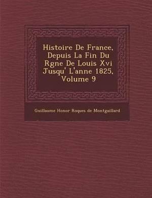 Histoire de France, Depuis La Fin Du R Gne de Louis XVI Jusqu' L'Ann E 1825, Volume 9