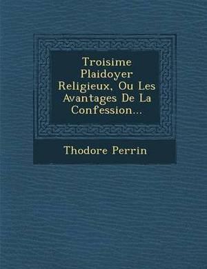Troisi Me Plaidoyer Religieux, Ou Les Avantages de La Confession...