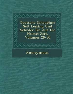 Deutsche Schaub Hne Seit Lessing Und Schr Der Bis Auf Die Neuest Zeit, Volumes 29-30