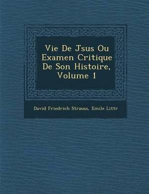 Vie de J Sus Ou Examen Critique de Son Histoire, Volume 1