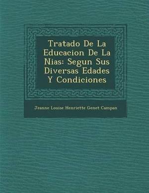 Tratado de La Educacion de La Ni as: Segun Sus Diversas Edades y Condiciones