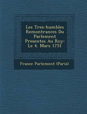 Les Tres-Humbles Remontrances Du Parlement Present Es Au Roy: Le 4. Mars 1751