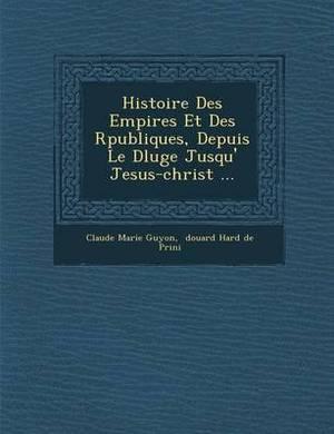 Histoire Des Empires Et Des R Publiques, Depuis Le D Luge Jusqu' Jesus-Christ ...