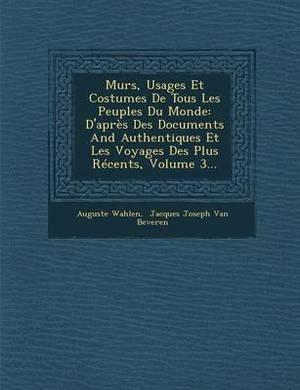 Murs, Usages Et Costumes de Tous Les Peuples Du Monde: D'Apres Des Documents and Authentiques Et Les Voyages Des Plus Recents, Volume 3...