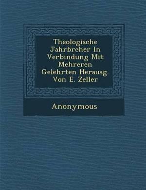Theologische Jahrbr Cher in Verbindung Mit Mehreren Gelehrten Herausg. Von E. Zeller