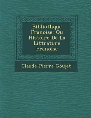 Biblioth Que Fran Oise: Ou Histoire de La Litt Rature Fran Oise