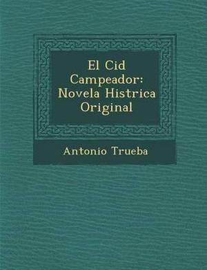 El Cid Campeador: Novela Hist Rica Original