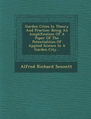 Garden Cities in Theory and Practice: Being an Amplification of a Paper of the Potentialities of Applied Science in a Garden City...