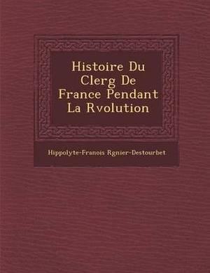 Histoire Du Clerg de France Pendant La R Volution
