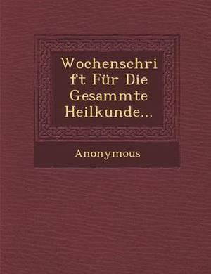 Wochenschrift Fur Die Gesammte Heilkunde...