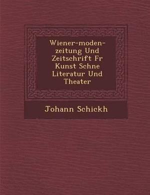 Wiener-Moden-Zeitung Und Zeitschrift Fur Kunst Sch Ne Literatur Und Theater