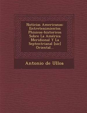 Noticias Americanas: Entretenimientos Phisicos-Historicos Sobre La America Meridional y La Septentrianal [Sic] Oriental...