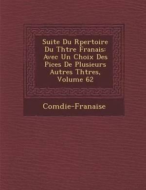 Suite Du R Pertoire Du Th Tre Fran Ais: Avec Un Choix Des Pi Ces de Plusieurs Autres Th Tres, Volume 62