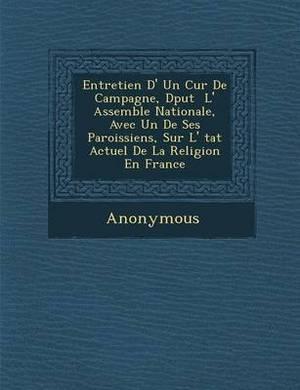 Entretien D' Un Cur de Campagne, D Put L' Assembl E Nationale, Avec Un de Ses Paroissiens, Sur L' Tat Actuel de La Religion En France