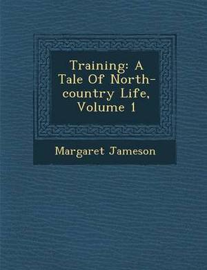 Training: A Tale of North-Country Life, Volume 1