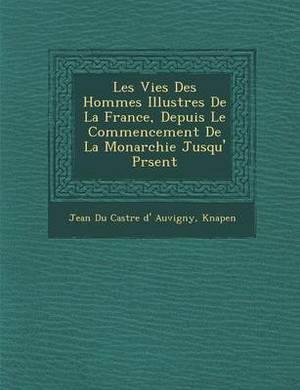 Les Vies Des Hommes Illustres de La France, Depuis Le Commencement de La Monarchie Jusqu' PR Sent