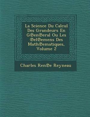 La Science Du Calcul Des Grandeurs En G En Eral Ou Les El Emens Des Math Ematiques, Volume 2