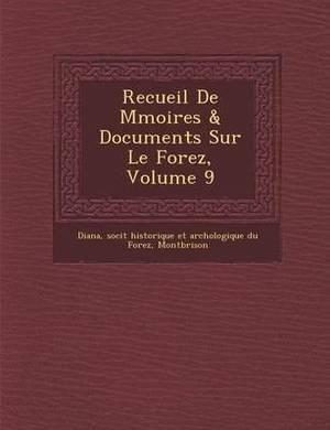 Recueil de M Moires & Documents Sur Le Forez, Volume 9