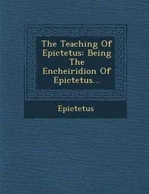 The Teaching of Epictetus: Being the Encheiridion of Epictetus...
