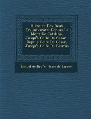 Histoire Des Deux Triumvirats: Depuis La Mort de Catilina, Jusqu'a Celle de Cesar: Depuis Celle de Cesar, Jusqu'a Celle de Brutus ...