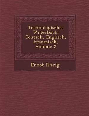Technologisches W Rterbuch: Deutsch, Englisch, Franz Sisch, Volume 2