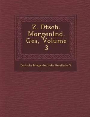 Z. Dtsch. Morgenl ND. Ges, Volume 3