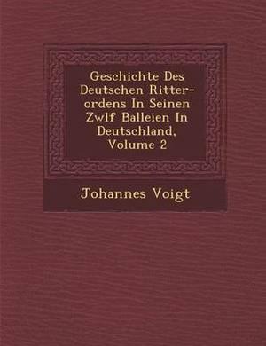 Geschichte Des Deutschen Ritter-Ordens in Seinen Zw LF Balleien in Deutschland, Volume 2